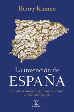 """Invención de España, La """"Leyendas e ilusiones que han construido la realidad española"""""""