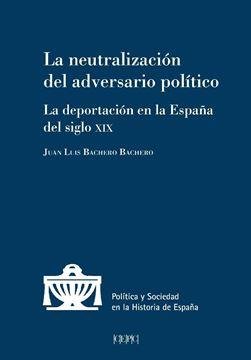 """Neutralización del adversario político, La """"La deportación en la España del siglo XIX"""""""