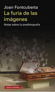 """Furia de las imágenes, La, 2020 """"Notas sobre la postfotografía"""""""