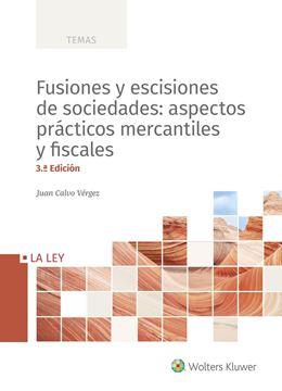 Fusiones y escisiones de sociedades: aspectos prácticos mercantiles y fiscales, 3ª ed, 2020