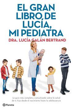 """Gran libro de Lucía, mi pediatra, El, 2020 """"La guía más completa y actualizada sobre la salud de tu hijo desde el nacimiento hasta la adolescencia"""""""