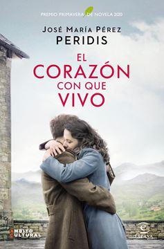 """El corazón con que vivo """"Premio Primavera de Novela 2020"""""""