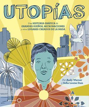 """Utopías """"Una historia gráfica de grandes sueños, micronaciones y otros lugares cr"""""""