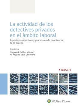 """Actividad de los detectives privados en el ámbito laboral, La, 2020 """"Aspectos sustantivos y procesales de la obtención de la prueba"""""""