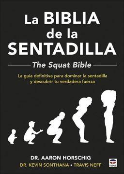 """La Biblia de la sentadilla  - The Squat Bible - """"La guía definitiva para dominar la sentadilla y descubrir tu verdadera fuerza"""""""