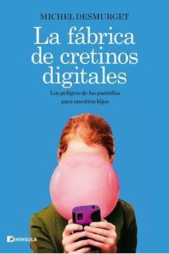 """Fábrica de cretinos digitales, La, 2020 """"Los peligros de las pantallas para nuestros hijos"""""""