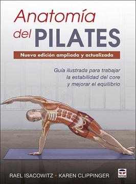"""Anatomía del Pilates. Nueva edición ampliada y actualizada, 2020 """"Guía ilustrada para mejorar la estabilidad de core y mejorar el equilibrio"""""""