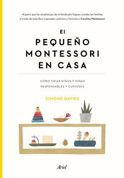 """El pequeño Montessori en casa """"Cómo criar niños y niñas responsables y curiosos"""""""