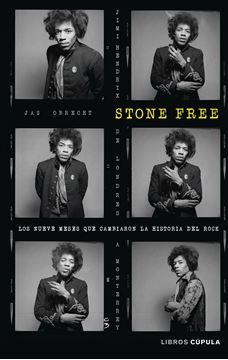 """Stone Free """"Los nueve meses que cambiaron la historia del Rock"""""""