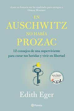 """En Auschwitz no había Prozac, 2020 """"12 consejos de una superviviente para curar tus heridas y vivir en libertad"""""""