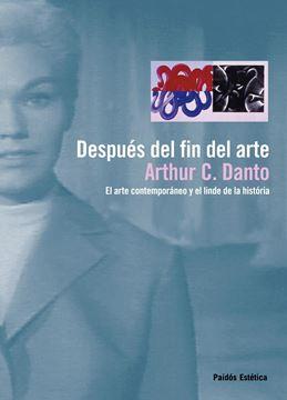 """Después del fin del arte """"El arte contemporáneo y el linde de la historia"""""""