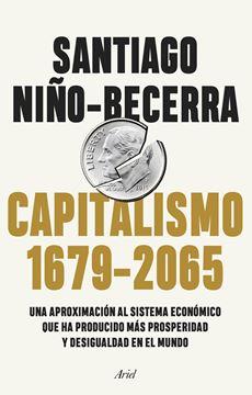 """Capitalismo (1679-2065), 2020 """"Una aproximación al sistema económico que ha producido más prosperidad y"""""""