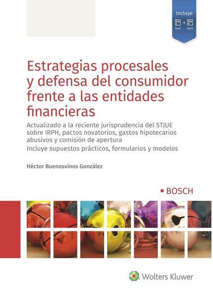 """Estrategias procesales y defensa del consumidor frente a las entidades financieras, 2020 """"Actualizado a la reciente jurisprudencia del STJUE sobre IRPH, pactos novatorios, gastos hipotecarios"""""""