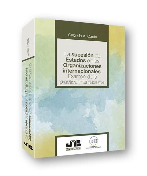 """Sucesión de Estados en las Organizaciones internacionales, La, 2020 """"Examen de la práctica internacional"""""""