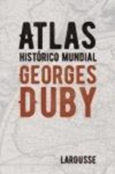 Atlas histórico mundial Georges Duby, 5ª ed, 2020