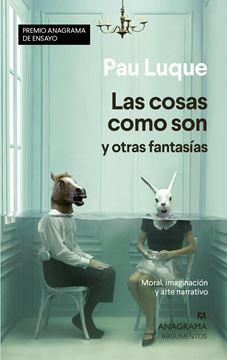 """Las cosas como son y otras fantasías """"Moral, imaginación y arte narrativo"""""""