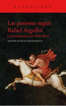 """Las pasiones según Rafael Argullol, 2020 """"Conversaciones con F lix Riera"""""""