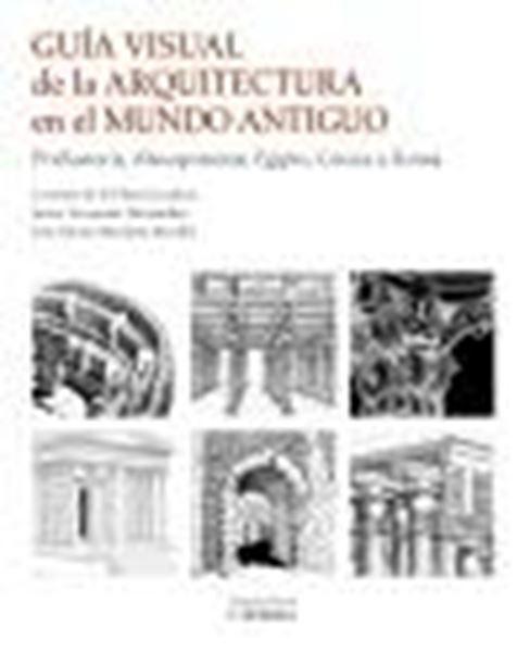 """Guía visual de la arquitectura en el Mundo Antiguo, 2020 """"Prehistoria, Mesopotamia, Egipto, Grecia y Roma"""""""