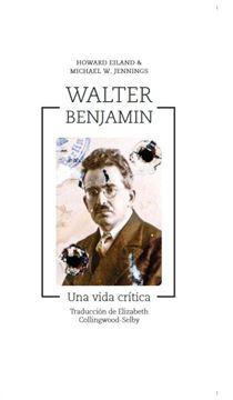 """Walter Benjamín """"Una vida crítica"""""""