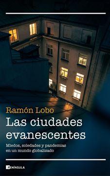 """Las ciudades evanescentes """"Miedos, soledades y pandemias en un mundo globalizado"""""""