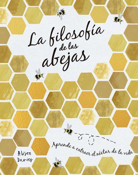 """La filosofía de las abejas """"Aprende a extraer el néctar de la vida"""""""
