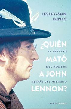 """¿Quién mató a John Lennon? """"El retrato del hombre destrás del misterio"""""""