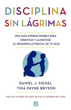 """Disciplina sin Lágrimas """"Una Guía Imprescindible para Orientar y Alimentar el Desarrollo Mental de tu Hijo"""""""