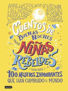 Cuentos de buenas noches para niñas rebeldes. 100 mujeres inmigrantes, 2020