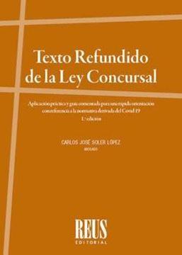 """Texto Refundido de la Ley concursal, 2020 """"Aplicación práctica y guía comentada para una rápida orientación con referencia a la normativa Covid19"""""""