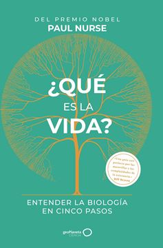 """¿Qué es la vida?, 2020 """"Entender la biología en cinco pasos"""""""
