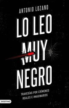 """Lo leo muy negro """"Travesías por crímenes reales e imaginarios"""""""
