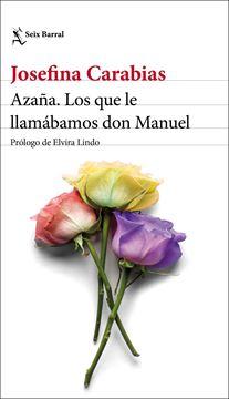 """Azaña. Los que le llamábamos don Manuel """"Prólogo de Elvira Lindo"""""""