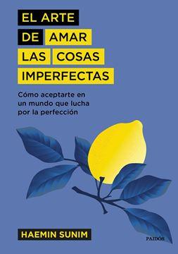 """El arte de amar las cosas imperfectas """"Cómo aceptarte en un mundo que lucha por la perfección"""""""