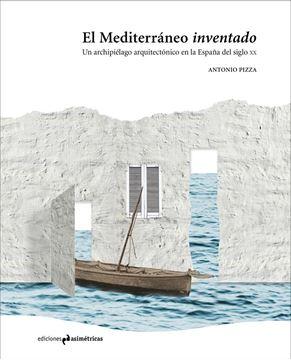 """Mediterráneo inventado, El """"Un archipiélago arquitectónico en la España del siglo XX"""""""