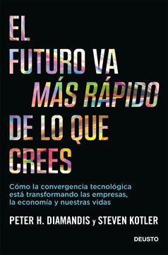 """Futuro va más rápido de lo que crees, El """"Cómo la convergencia tecnológica está transformando las empresas, la eco"""""""