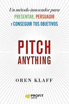 """Pitch Anything """"Un método innovador para presentar, persuadir y conseguir tus objetivos"""""""