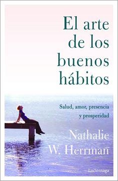 """El arte de los buenos hábitos """"Salud, amor, presencia y prosperidad"""""""
