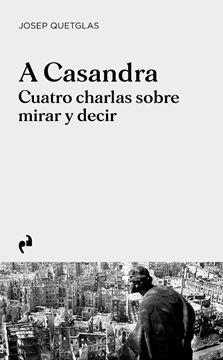 """A Casandra """"Cuatro charlas sobre mirar y decir"""""""