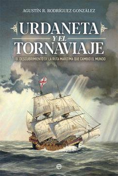 """Urdaneta y el Tornaviaje """"El descubrimiento de la ruta marítima que cambio el mundo"""""""