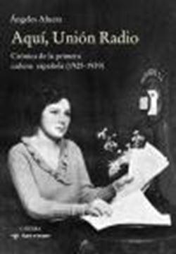 """Aquí, Unión Radio """"Crónica de la primera cadena española (1925-1939)"""""""