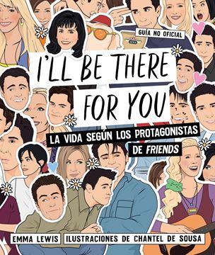 """I'll be there for you """"La vida según los protagonistas de """"Friends"""""""""""