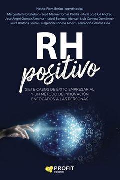 """RH Positivo """"Siete casos de éxito empresarial y un método de innovación enfocados en las personas"""""""