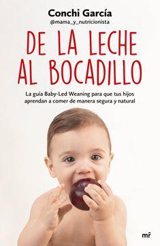 """De la leche al bocadillo """"La guía Baby-Led Weaning para que tus hijos aprendan a comer de manera s"""""""