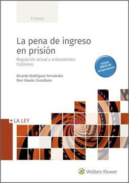 """Pena de ingreso en prisión, La, 2021 """"Regulación actual y antecedentes históricos"""""""