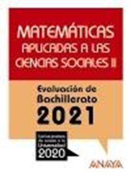 """Matemáticas aplicadas a las Ciencias Sociales II. Evaluación de Bachillerato 2021 """"Con las pruebas de acceso a la Universidad 2020"""""""