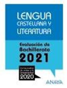 """Lengua Castellana y Literatura. Evaluación de Bachillerato 2021 """"Con las pruebas de acceso a la Universidad 2020"""""""