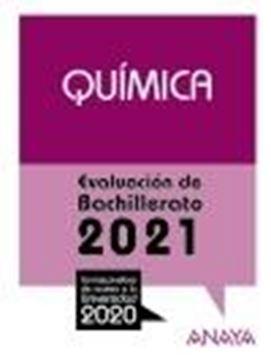 """Química. Evaluación de Bachillerato 2021 """"Con las pruebas de acceso a la Universidad 2020"""""""