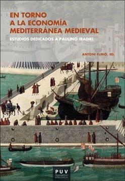 """En torno a la economía mediterránea medieval """"Estudios dedicados a Paulino Iradiel"""""""