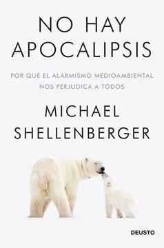 """No hay apocalipsis """"Por qué el alarmismo medioambiental nos perjudica a todos"""""""