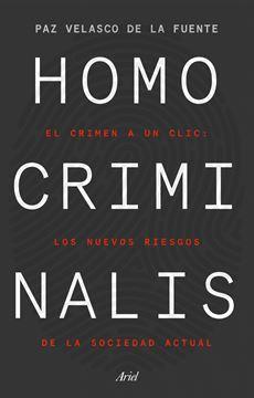 """Homo criminalis, 2021 """"El crimen a un clic: los nuevos riesgos de la sociedad actual"""""""